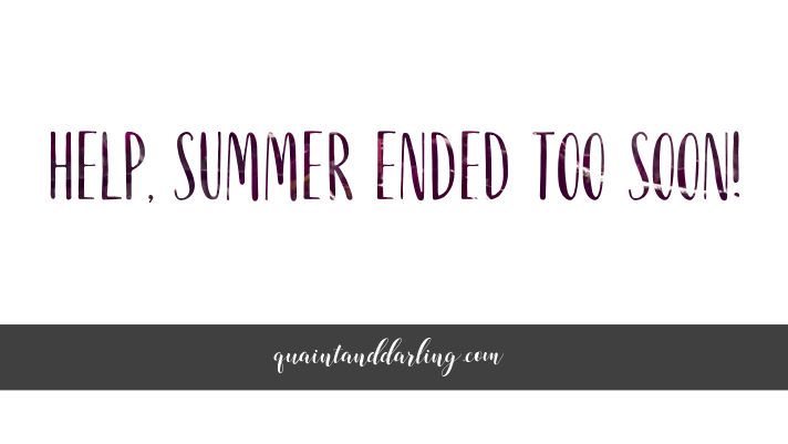 HELP, SUMMER ENDED TOO SOON! | guest post by Katie F.