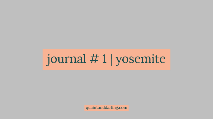 journal #1 | yosemite