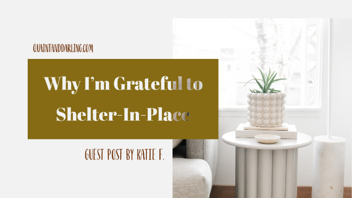 Why I'm Grateful to Shelter-In-Place | guest post by Katie F.