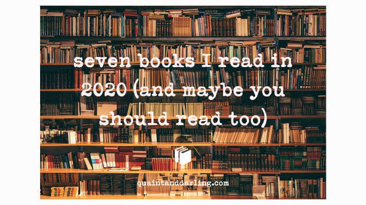 seven books I read in 2020 (and maybe you should readtoo)