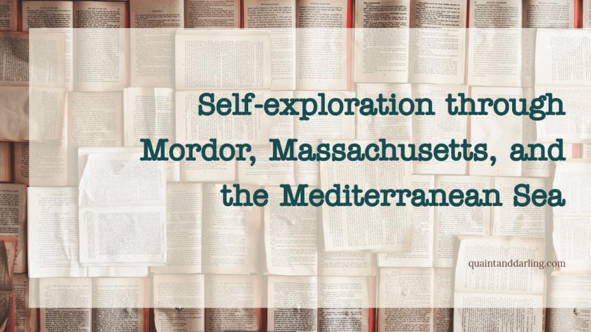 Self-exploration through Mordor, Massachusetts, and the MediterraneanSea